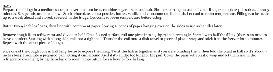 My recipe for Chocolate Babka.  Sorry for the format, but it was the only way to get it all in.  It's a 3 day recipe, but well worth it!